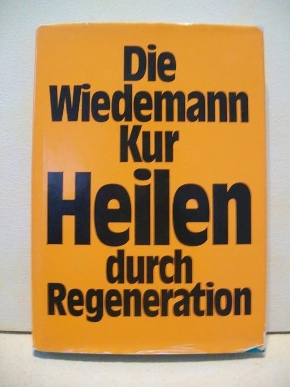 Die  Wiedemann-Kur : heilen durch Regeneration [Autoren: H. Bergstein ; M. Jörgensen ; G. Brand. Ges. für Leistungssteigerung u. Regeneration]