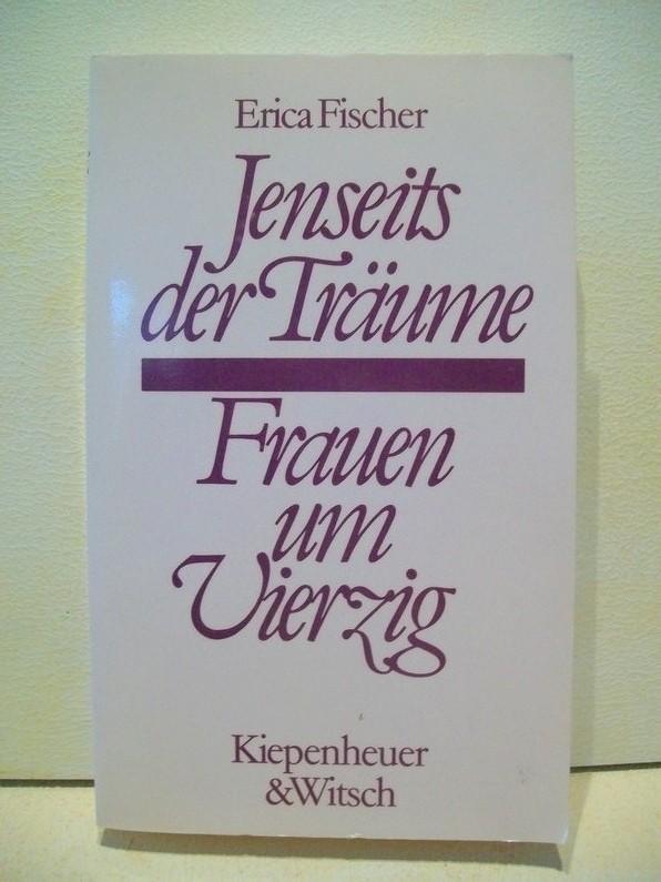 Jenseits der Träume : Frauen um vierzig Erica Fischer