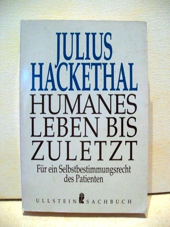 Humanes Leben bis zuletzt : für ein Selbstbestimmungsrecht des Patienen ; wissenschaftliche Untersuchung, Erfahrung und Gedanken Julius Hackethal
