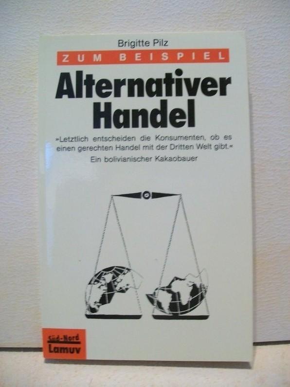 Pilz, Brigitte [Red.]: Zum Beispiel alternativer Handel Red.: Brigitte Pilz
