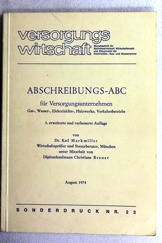 Abschreibungs-ABC für Versorgungsunternehmen : Gas-, Wasser-, Elektrizitäts-, Heizwerke, Verkehrsbetriebe. versorgungswirtschaft : Sonderdr. ; Nr. 23 3., erw. u. verb. Aufl.