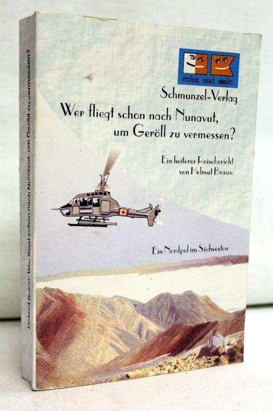 Wer fliegt schon nach Nunavut, um Geröll zu vermessen? : ein Nordpol im Südwesten Schmunzel-Taschenbuch  011 1. Aufl.