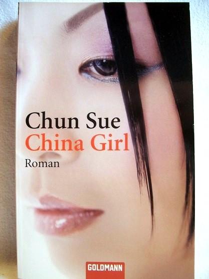 China-Girl. Roman / Chun Sue. Aus dem Chines. von Karin Hasselblatt