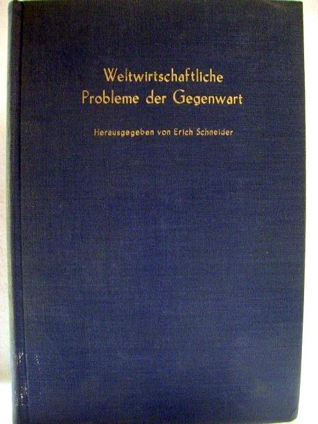 Weltwirtschaftliche Probleme der Gegenwart [Hrsg. von Erich Schneider]