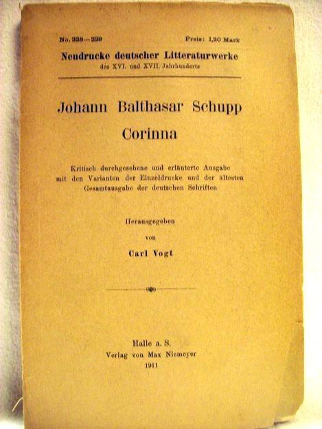 Schupp, Johann BalthasarVogt und Carl: Corinna Johann Balthasar Schupp. Hrsg. v. Carl Vogt. Krit. durchges. u. erl. Ausg. mit d. Varianten d. Einzeldrucke u. d. ältesten Gesamtausgabe d. dt. Schriften