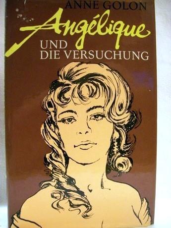 Angélique und die Versuchung Roman / Anne Golon. [Aus d. Franz. übertr. von Hans Nicklisch]