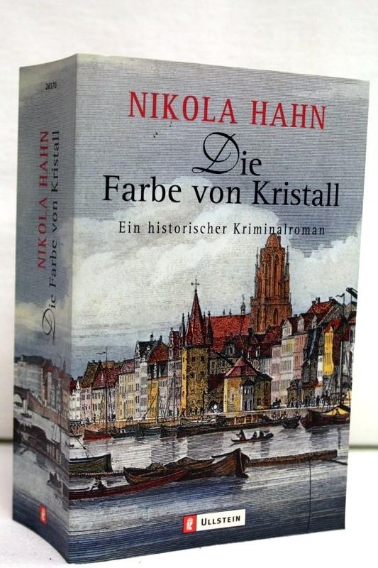 Hahn,  Nikola:: Die Farbe von Kristall. Ein historischer Kriminalroman Neuausg., 1. Aufl.