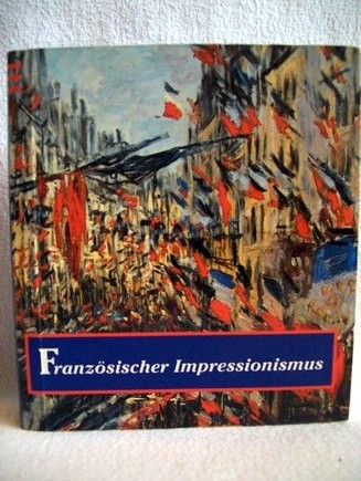 Französischer Impressionismus Diane Kelder. [Aus dem Engl. von Marcus Würmli. Hrsg. dieser Ausg.: Ingrid T. Schick]