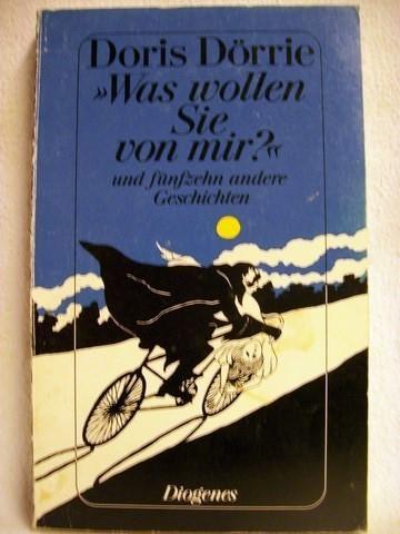 """""""Was wollen Sie von mir?"""" und 15 andere Geschichten Doris Dörrie. Mit Fotos von Helge Weindler"""
