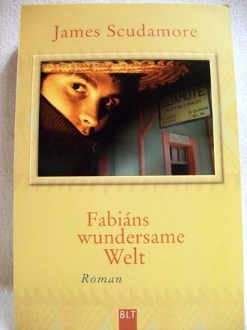 Fabiáns wundersame Welt Roman / James Scudamore. Aus dem Engl. von Gerold Anrich und Martina Instinsky-Anrich