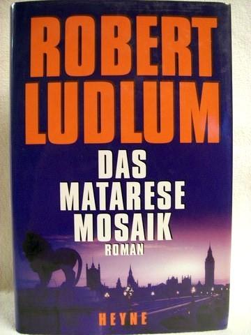 Das  Matarese-Mosaik Roman / Robert Ludlum. Aus dem Amerikan. von Heinz Zwack