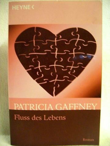 Fluss des Lebens Roman / Patricia Gaffney. Aus dem Amerikan. von Caroline Einhäupl