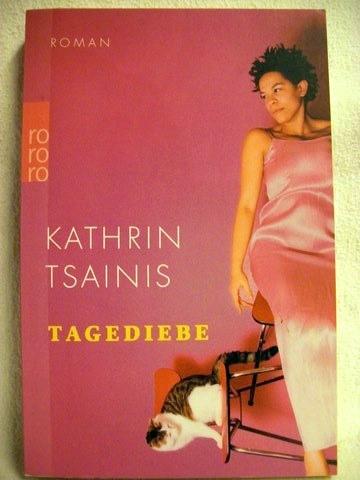 Tsainis, Kathrin: Tagediebe Roman / Kathrin Tsainis