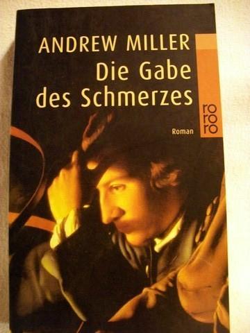 Die  Gabe des Schmerzes Roman / Andrew Miller. Dt. von Nikolaus Stingl
