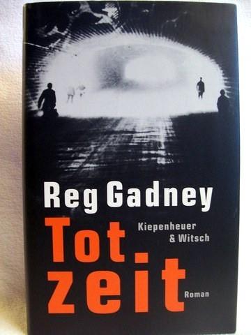 Totzeit Roman / Reg Gadney. Aus dem Engl. von Birgit Lamerz-Beckschäfer