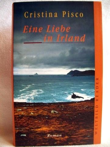 Eine  Liebe in Irland Roman / Cristina Pisco. Aus dem Engl. von Elfriede Peschel