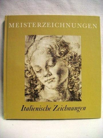 Italienische Meisterzeichungen Eine Ausw. d. besten Meisterzeichnungen d. 15. . 19. Jahrhunderts