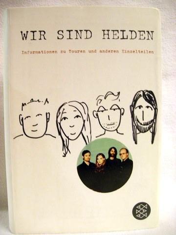 Winkler, Josef [Hrsg.]: Wir Sind Helden Informationen zu Touren und anderen Einzelteilen; Ein Wir sind Helden-Tagebuch