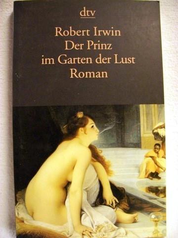 Der  Prinz im Garten der Lust Roman / Robert Irwin. Dt. von Dshagg-al Locco