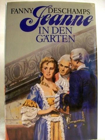 Jeanne in den Gärten Roman / Fanny Deschamps