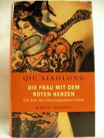 Qiu, Xiaolong: Die  Frau mit dem roten Herzen ein Fall für Inspektor Chen / Qiu Xiaolong. Aus dem Amerikan. von Susanne Hornfeck