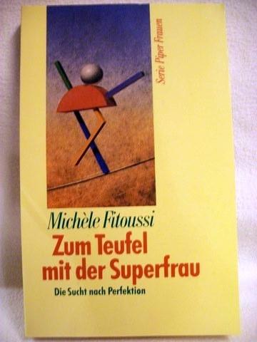 Zum Teufel mit der Superfrau die Sucht nach Perfektion / Michèle Fitoussi. Aus dem Franz. von David Eisermann