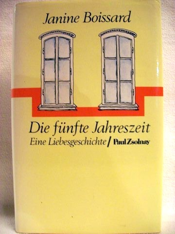 Die  fünfte Jahreszeit Roman / Janine Boissard. [Berecht. Übers. aus d. Franz. von Elisabeth Roth]