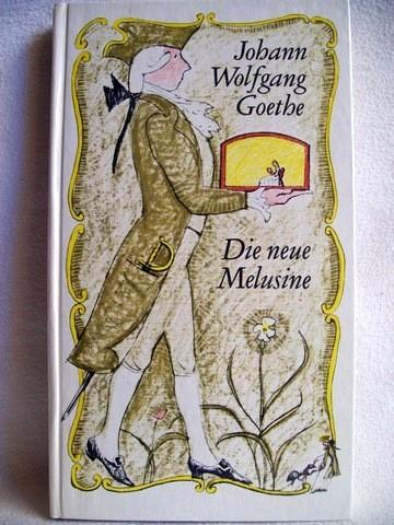 Die  neue Melusine e. Ausw. / Johann Wolfgang Goethe. [Hrsg. u. mit e. Nachw. vers. von Herbert Greiner-Mai. Ill. von Bernhard Nast]