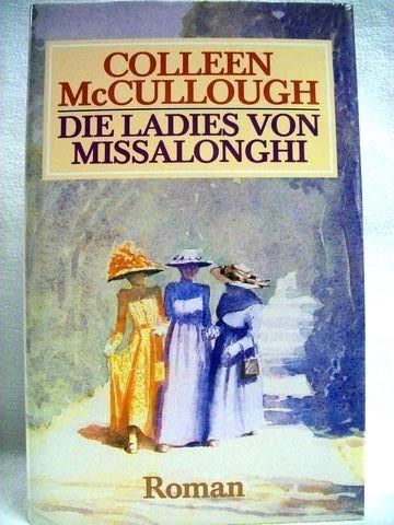 Die  Ladies von Missalonghi Roman / Colleen McCullough. [Ins Dt. übertr. von Eva Schönfeld]