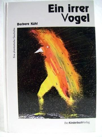 Ein  irrer Vogel Barbara Kühl