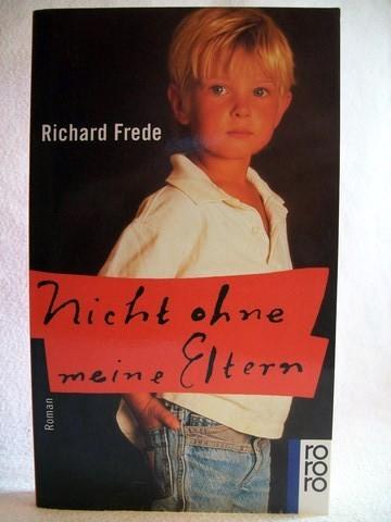 Nicht ohne meine Eltern Roman / Richard Frede. Dt. von Irmela Erckenbrecht