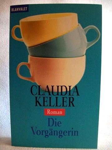Die  Vorgängerin Roman / Claudia Keller