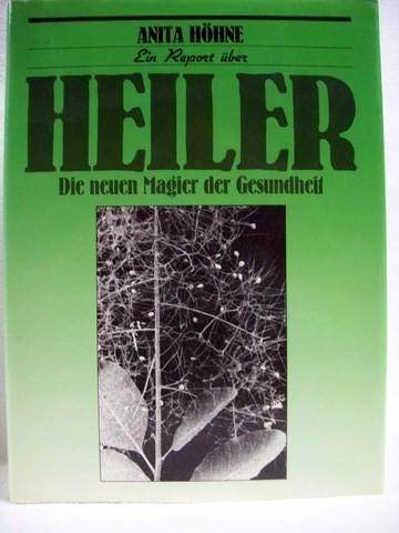 Die  neuen Magier der Gesundheit Ein Report über Heiler / Anita Höhne