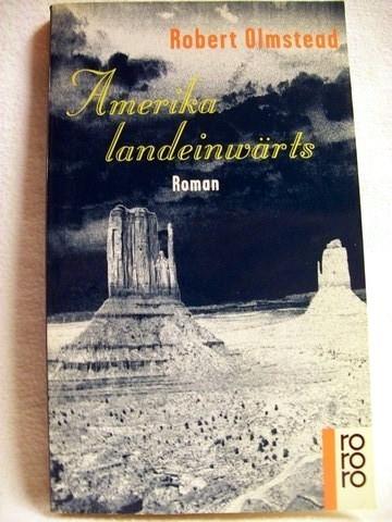 Amerika landeinwärts Roman / Robert Olmstead. Dt. von Jürgen Bauer