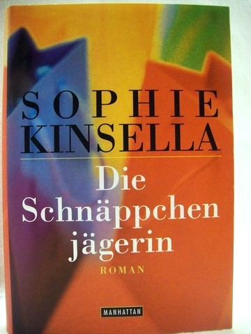 Die  Schnäppchenjägerin Roman / Sophie Kinsella. Aus dem Engl. von Marieke Heimburger