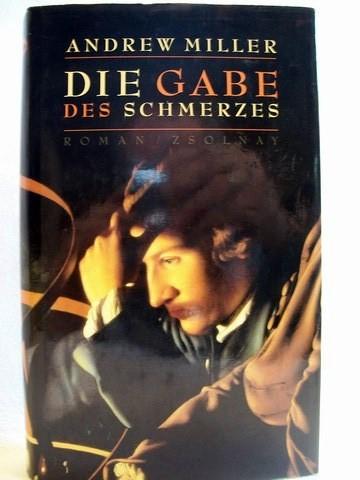 Die  Gabe des Schmerzes Roman / Andrew Miller. Aus dem Engl. von Nikolaus Stingl