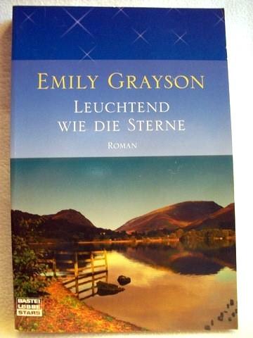 Grayson, Emily: Leuchtend wie die Sterne Roman / Emily Grayson. Aus dem Engl. von Cécile G. Lecaux