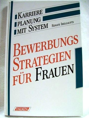 Bewerbungsstrategien für Frauen [Karriereplanung mit System] / Renate Ibelgaufts. [Zeichn.: Gabriele Ritter]