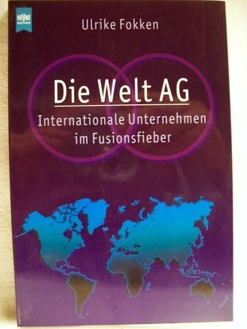 Die  Welt-AG internationale Unternehmen im Fusionsfieber / Ulrike Fokken