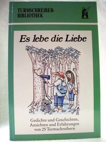 Es lebe die Liebe Gedichte und Geschichten, Ansichten und Erfahrungen von 25 Turmschreibern / hiermit öffentlich kundgetan von Kurt Wilhelm