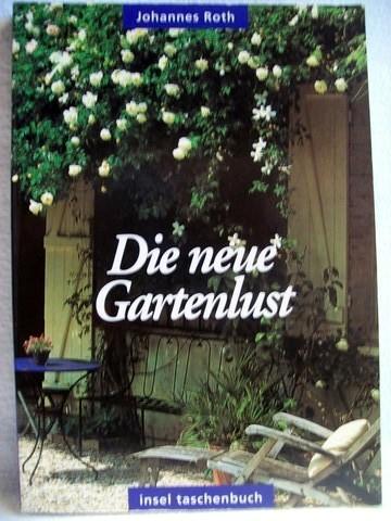Die  neue Gartenlust dreiunddreissig Blumenstücke und Anleitungen zur gärtnerischen Kurzweil / Johannes Roth. Mit farb. Fotogr. von Marion Nickig