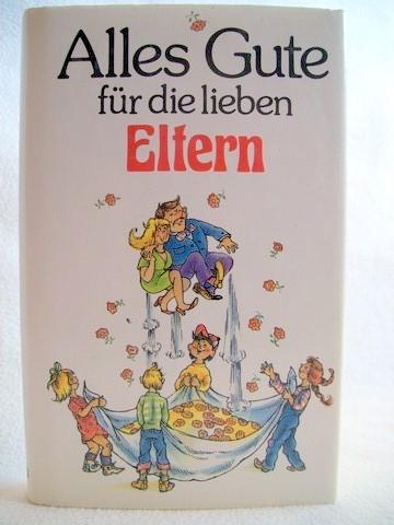 Rübesamen, Anneliese [Hrsg.]: Alles Gute für die lieben Eltern Geschichten, die auch in den besten Familien vorkommen / ausgew. von Anneliese u. Hans Eckart Rübesamen