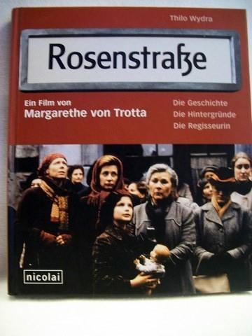 Rosenstraße Ein Film von Margarethe von Trotta; Die Geschichte, die Hintergründe, die Regisseurin / ein Film von Margarethe von Trotta. Thilo Wydra