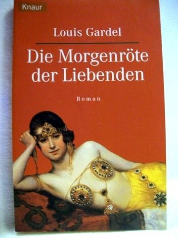 Die  Morgenröte der Liebenden Roman / Louis Gardel. Aus dem Franz. von Christine Steffen-Reimann