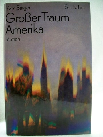 Grosser Traum Amerika Roman / Yves Berger. [Aus d. Franz. von Gerhard Heller]