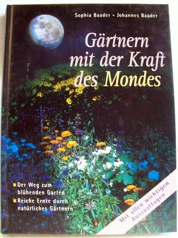 Gärtnern mit der Kraft des Mondes Sophia und Johannes Baader