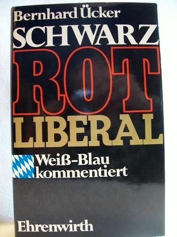 Schwarz, rot, liberal weiss-blau kommentiert ; Bemerkungen zur bayer. Landespolitik / Bernhard Ücker. Ausgew. von Karl Köbelin
