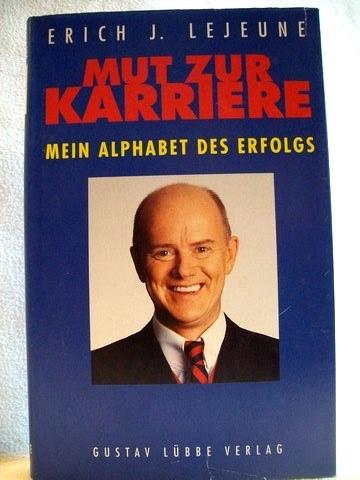 Mut zur Karriere mein Alphabet des Erfolgs / Erich J. Lejeune