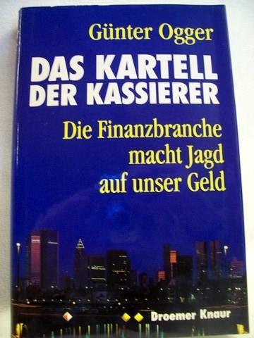 Das  Kartell der Kassierer die Finanzbranche macht Jagd auf unser Geld / Günter Ogger
