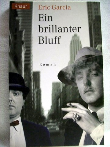 Ein  brillanter Bluff Roman / Eric Garcia. Aus dem Amerikan. von Sonja Hauser
